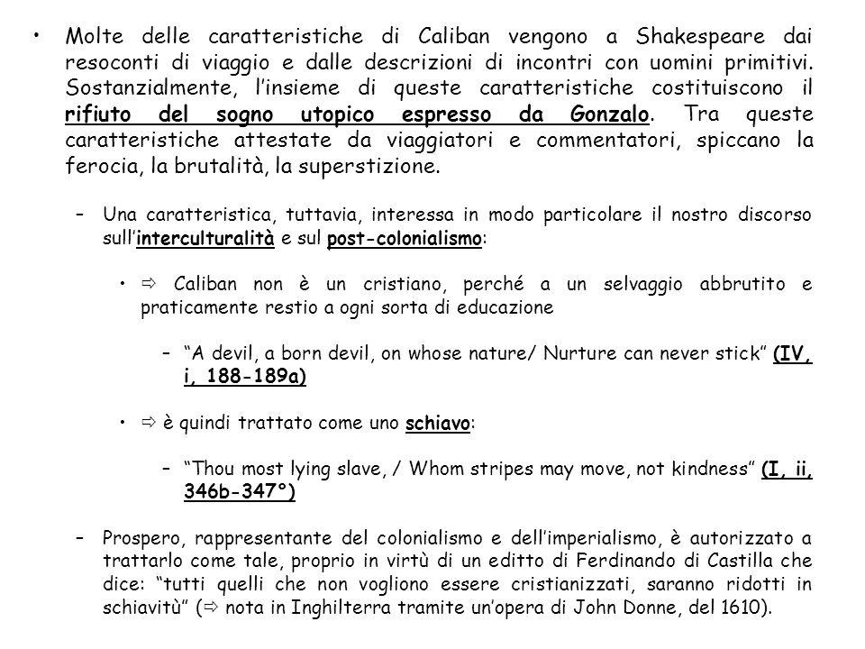 Molte delle caratteristiche di Caliban vengono a Shakespeare dai resoconti di viaggio e dalle descrizioni di incontri con uomini primitivi. Sostanzial