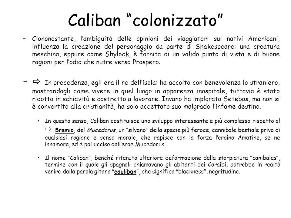 Caliban colonizzato –Ciononostante, lambiguità delle opinioni dei viaggiatori sui nativi Americani, influenza la creazione del personaggio da parte di