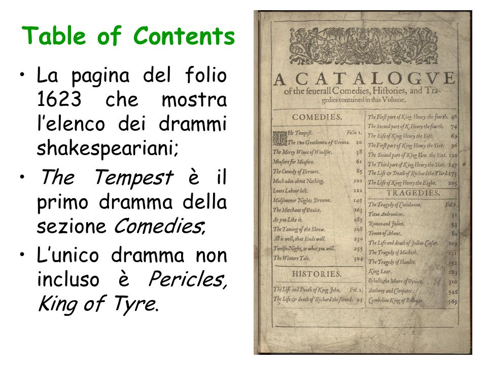Table of Contents La pagina del folio 1623 che mostra lelenco dei drammi shakespeariani; The Tempest è il primo dramma della sezione Comedies; Lunico dramma non incluso è Pericles, King of Tyre.