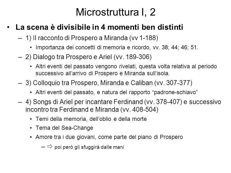 Microstruttura I, 2 La scena è divisibile in 4 momenti ben distinti –1) Il racconto di Prospero a Miranda (vv 1-188) Importanza dei concetti di memori