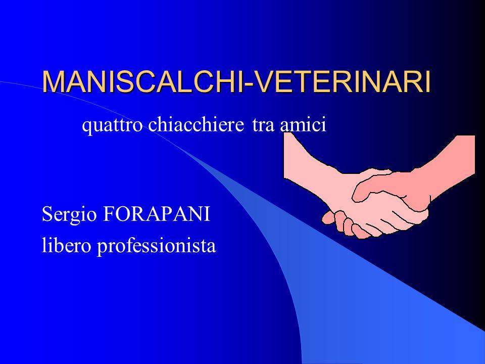 MANISCALCHI-VETERINARI MANISCALCHI-VETERINARI Sergio FORAPANI libero professionista quattro chiacchiere tra amici