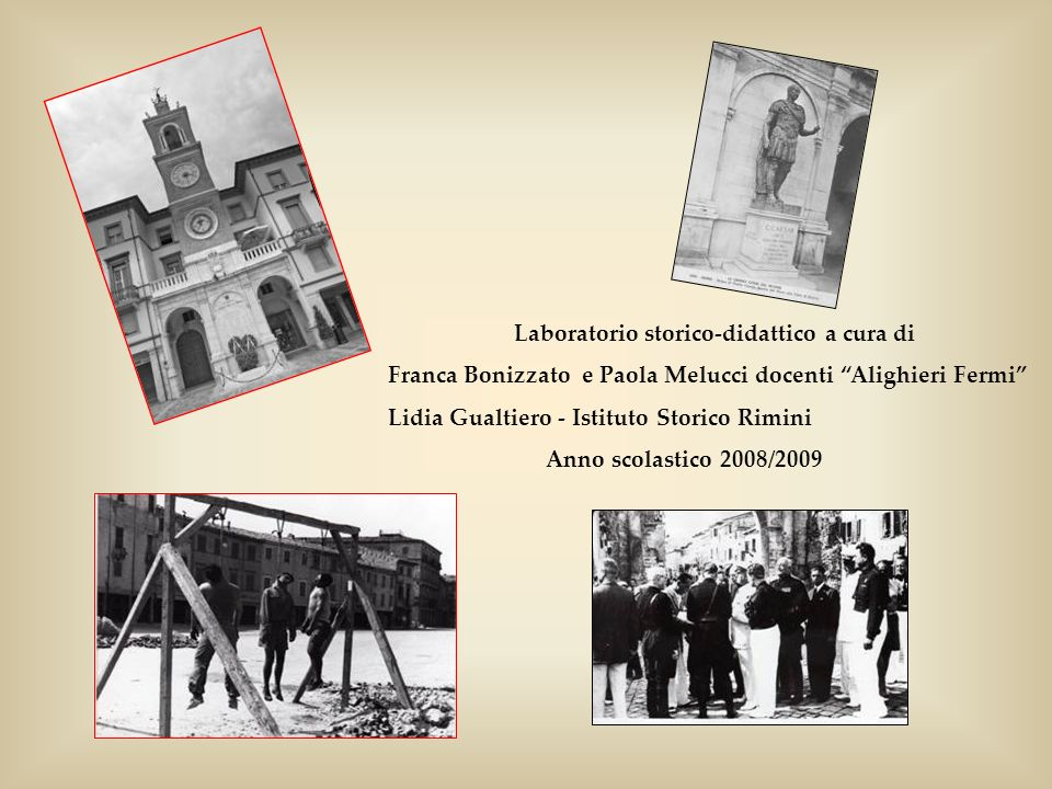 Laboratorio storico-didattico a cura di Franca Bonizzato e Paola Melucci docenti Alighieri Fermi Lidia Gualtiero - Istituto Storico Rimini Anno scolastico 2008/2009