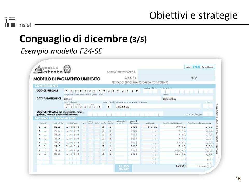 16 Obiettivi e strategie Conguaglio di dicembre (3/5) Esempio modello F24-SE