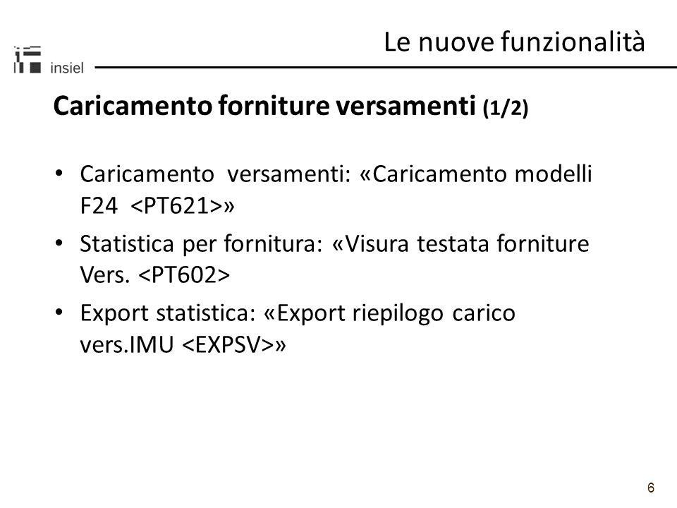 6 Caricamento forniture versamenti (1/2) Le nuove funzionalità Caricamento versamenti: «Caricamento modelli F24 » Statistica per fornitura: «Visura testata forniture Vers.
