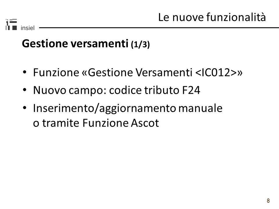 8 Gestione versamenti (1/3) Le nuove funzionalità Funzione «Gestione Versamenti » Nuovo campo: codice tributo F24 Inserimento/aggiornamento manuale o
