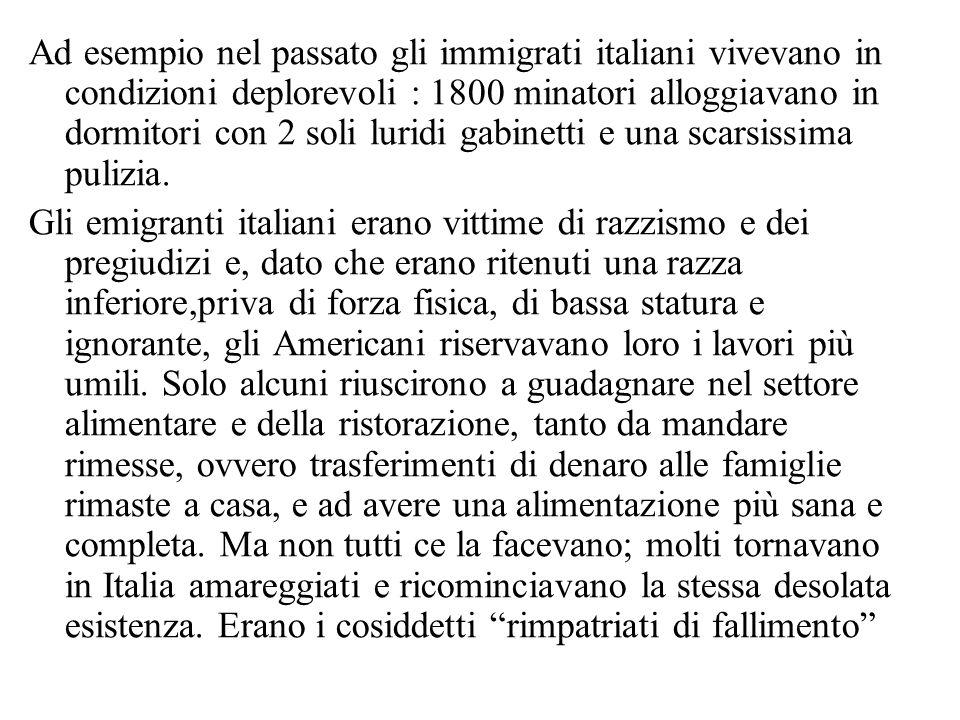Ad esempio nel passato gli immigrati italiani vivevano in condizioni deplorevoli : 1800 minatori alloggiavano in dormitori con 2 soli luridi gabinetti