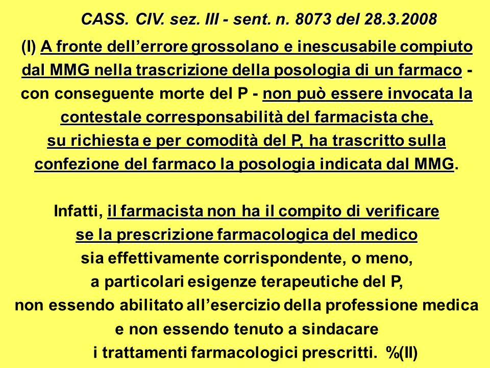 (I) A fronte dellerrore grossolano e inescusabile compiuto dal MMG nella trascrizione della posologia di un farmaco non può essere invocata la contestale corresponsabilità del farmacista che, dal MMG nella trascrizione della posologia di un farmaco - con conseguente morte del P - non può essere invocata la contestale corresponsabilità del farmacista che, su richiesta e per comodità del P, ha trascritto sulla confezione del farmaco la posologia indicata dal MMG su richiesta e per comodità del P, ha trascritto sulla confezione del farmaco la posologia indicata dal MMG.