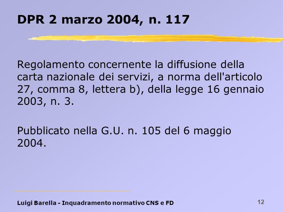 Luigi Barella - Inquadramento normativo CNS e FD 12 DPR 2 marzo 2004, n. 117 Regolamento concernente la diffusione della carta nazionale dei servizi,