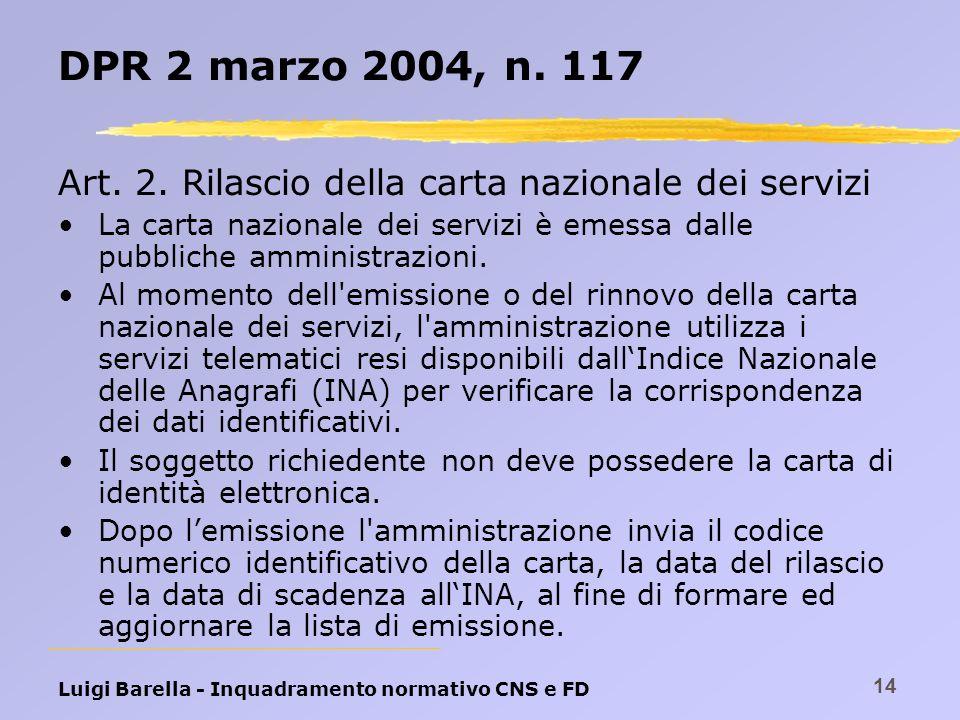 Luigi Barella - Inquadramento normativo CNS e FD 14 DPR 2 marzo 2004, n. 117 Art. 2. Rilascio della carta nazionale dei servizi La carta nazionale dei