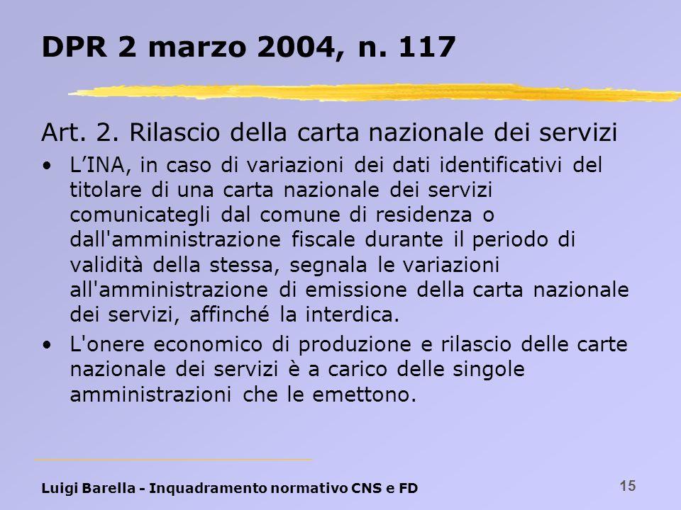 Luigi Barella - Inquadramento normativo CNS e FD 15 DPR 2 marzo 2004, n. 117 Art. 2. Rilascio della carta nazionale dei servizi LINA, in caso di varia
