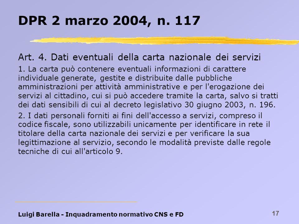 Luigi Barella - Inquadramento normativo CNS e FD 17 DPR 2 marzo 2004, n. 117 Art. 4. Dati eventuali della carta nazionale dei servizi 1. La carta può