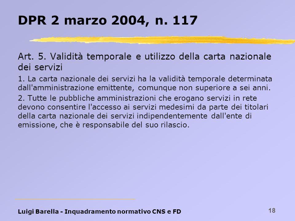 Luigi Barella - Inquadramento normativo CNS e FD 18 DPR 2 marzo 2004, n. 117 Art. 5. Validità temporale e utilizzo della carta nazionale dei servizi 1
