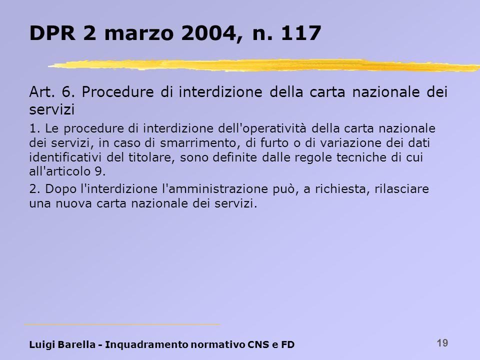 Luigi Barella - Inquadramento normativo CNS e FD 19 DPR 2 marzo 2004, n. 117 Art. 6. Procedure di interdizione della carta nazionale dei servizi 1. Le