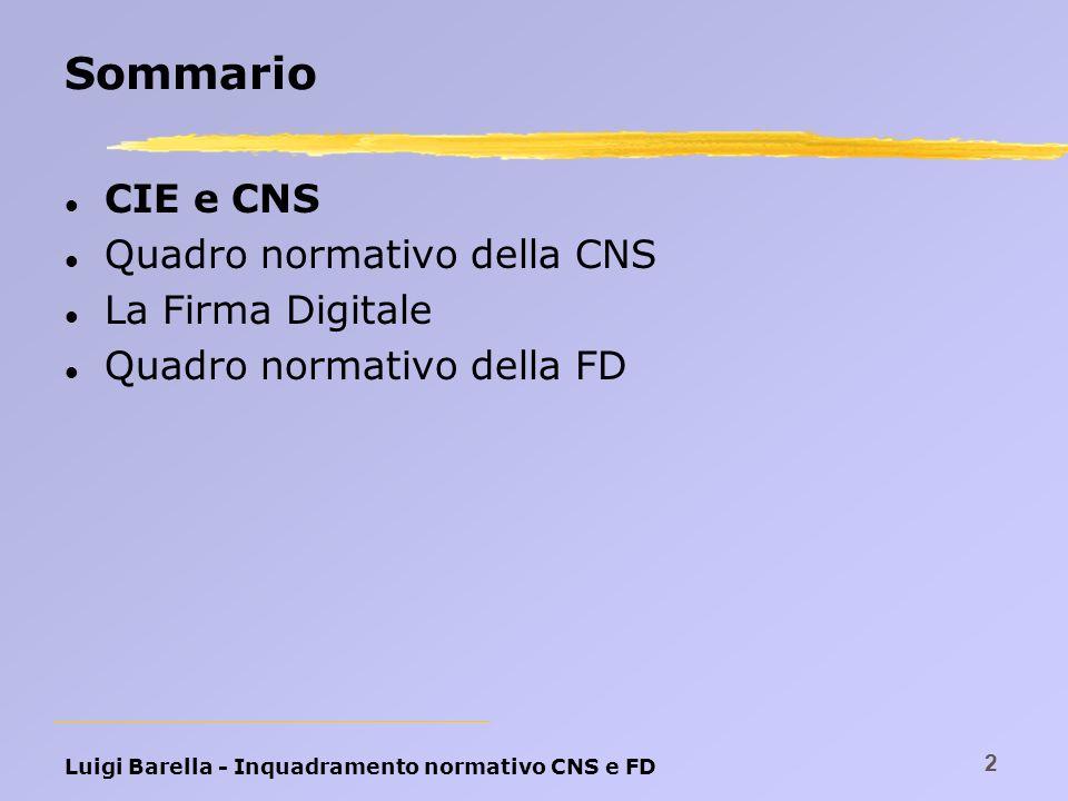 Luigi Barella - Inquadramento normativo CNS e FD 2 Sommario l CIE e CNS l Quadro normativo della CNS l La Firma Digitale l Quadro normativo della FD