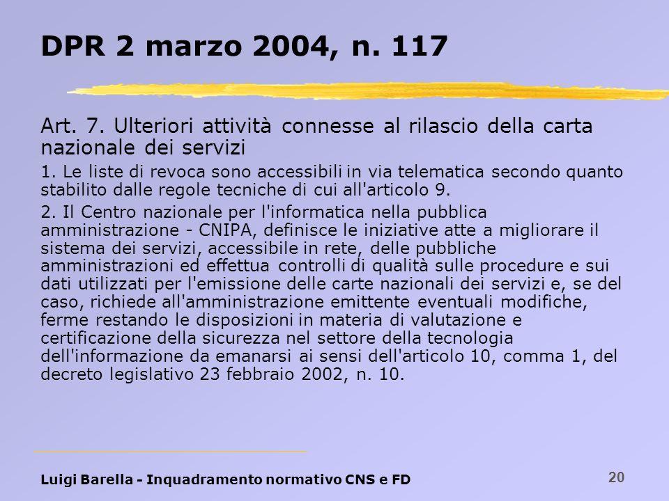 Luigi Barella - Inquadramento normativo CNS e FD 20 DPR 2 marzo 2004, n. 117 Art. 7. Ulteriori attività connesse al rilascio della carta nazionale dei