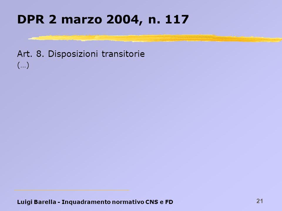 Luigi Barella - Inquadramento normativo CNS e FD 21 DPR 2 marzo 2004, n. 117 Art. 8. Disposizioni transitorie (…)