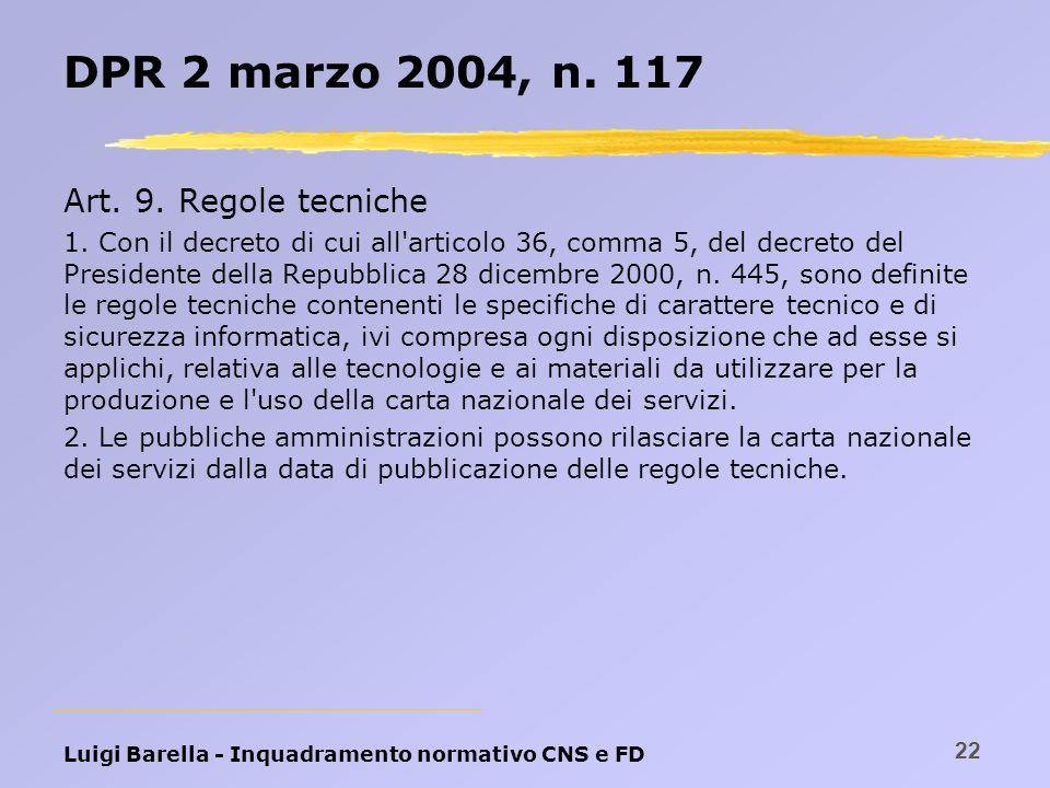 Luigi Barella - Inquadramento normativo CNS e FD 22 DPR 2 marzo 2004, n. 117 Art. 9. Regole tecniche 1. Con il decreto di cui all'articolo 36, comma 5