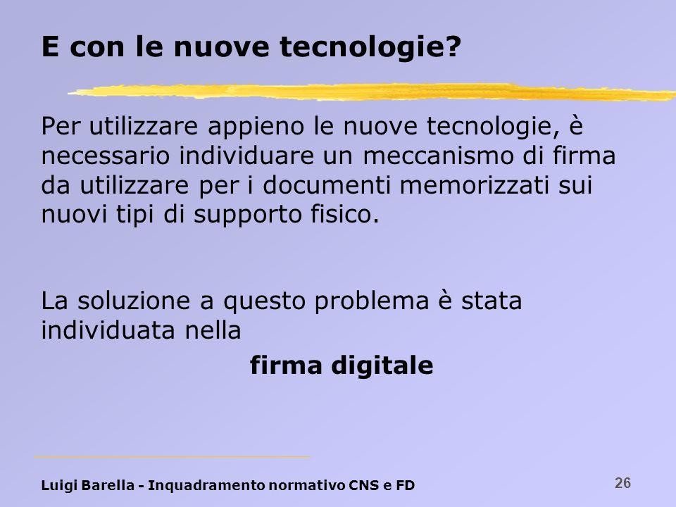 Luigi Barella - Inquadramento normativo CNS e FD 26 E con le nuove tecnologie? Per utilizzare appieno le nuove tecnologie, è necessario individuare un