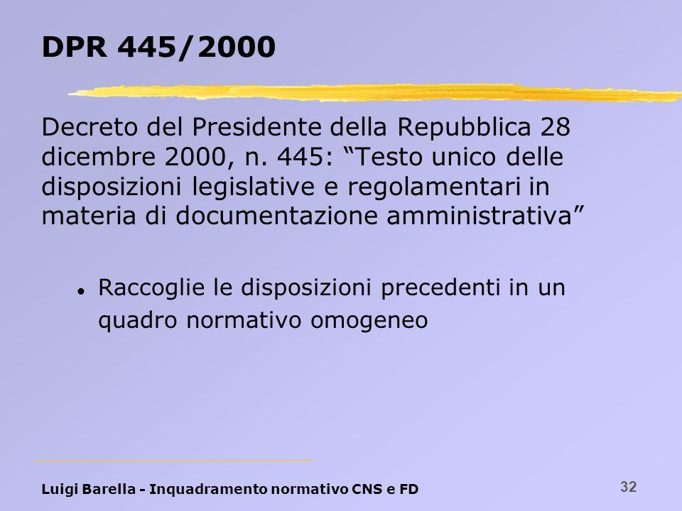 Luigi Barella - Inquadramento normativo CNS e FD 32 DPR 445/2000 Decreto del Presidente della Repubblica 28 dicembre 2000, n. 445: Testo unico delle d