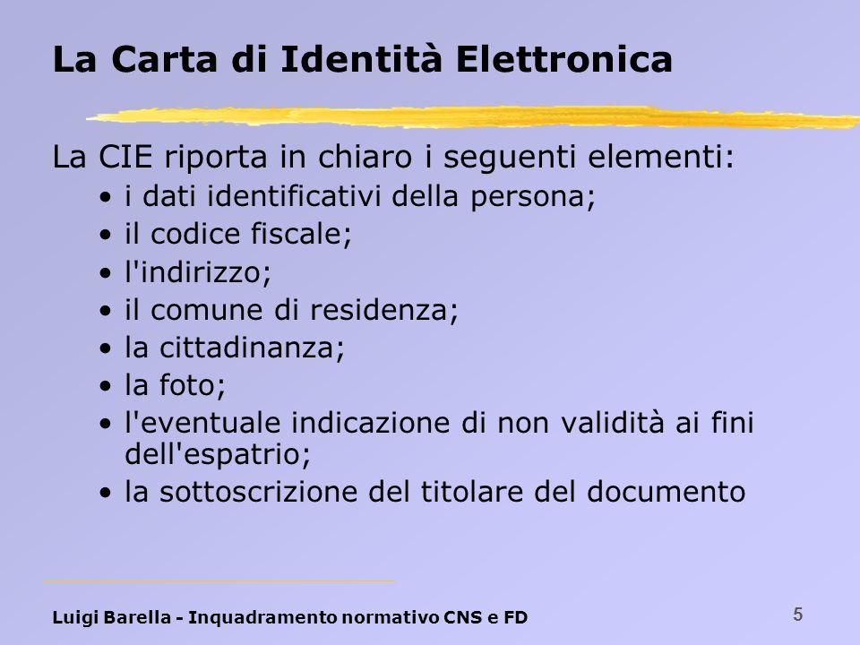 Luigi Barella - Inquadramento normativo CNS e FD 5 La Carta di Identità Elettronica La CIE riporta in chiaro i seguenti elementi: i dati identificativ