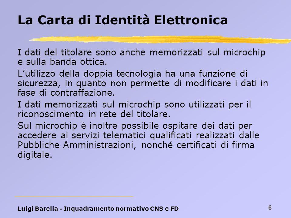 Luigi Barella - Inquadramento normativo CNS e FD 6 La Carta di Identità Elettronica I dati del titolare sono anche memorizzati sul microchip e sulla b