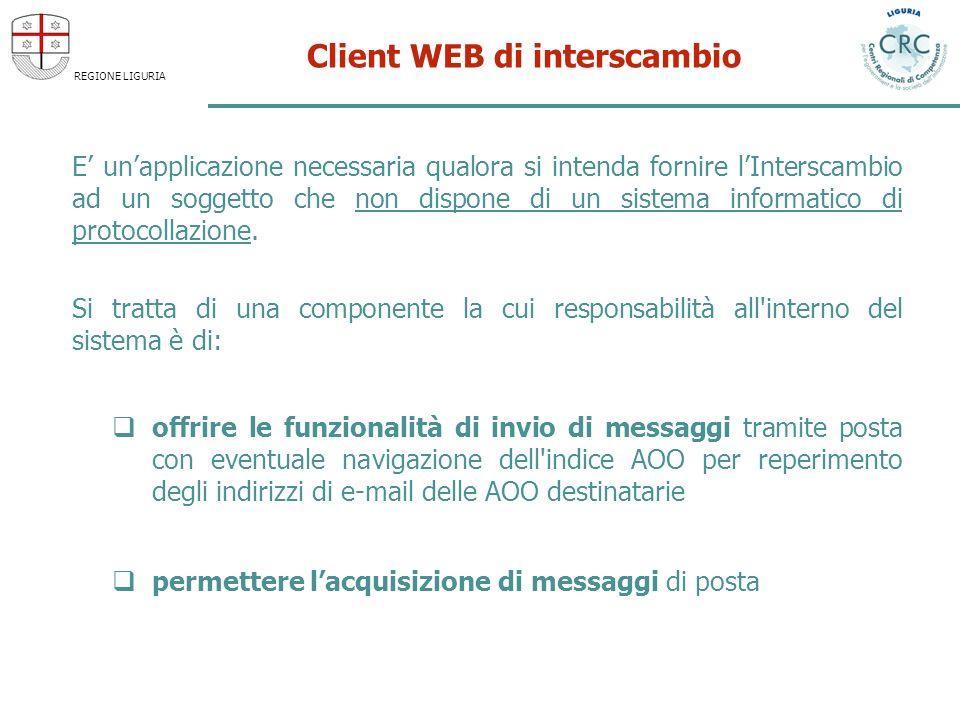REGIONE LIGURIA Client WEB di interscambio E unapplicazione necessaria qualora si intenda fornire lInterscambio ad un soggetto che non dispone di un sistema informatico di protocollazione.