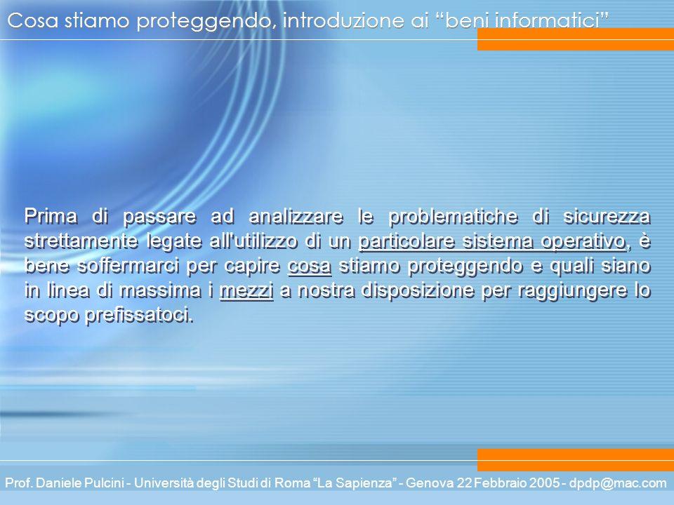 Prof. Daniele Pulcini - Università degli Studi di Roma La Sapienza - Genova 22 Febbraio 2005 - dpdp@mac.com Cosa stiamo proteggendo, introduzione ai b