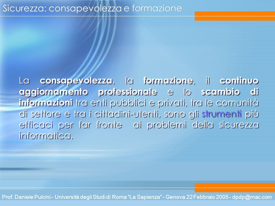 Prof. Daniele Pulcini - Università degli Studi di Roma La Sapienza - Genova 22 Febbraio 2005 - dpdp@mac.com Sicurezza: consapevolezza e formazione La