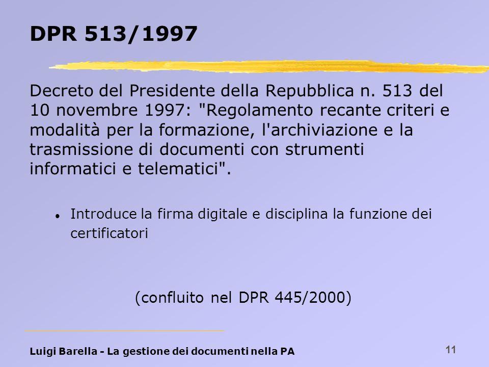 Luigi Barella - La gestione dei documenti nella PA 11 DPR 513/1997 Decreto del Presidente della Repubblica n. 513 del 10 novembre 1997: