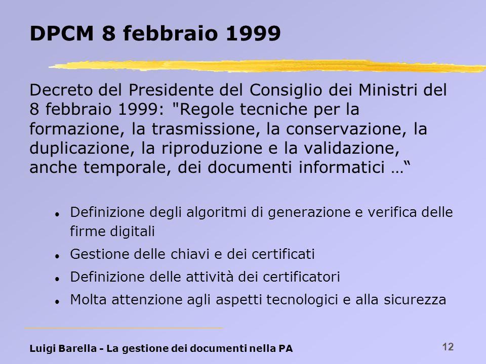Luigi Barella - La gestione dei documenti nella PA 12 DPCM 8 febbraio 1999 Decreto del Presidente del Consiglio dei Ministri del 8 febbraio 1999: