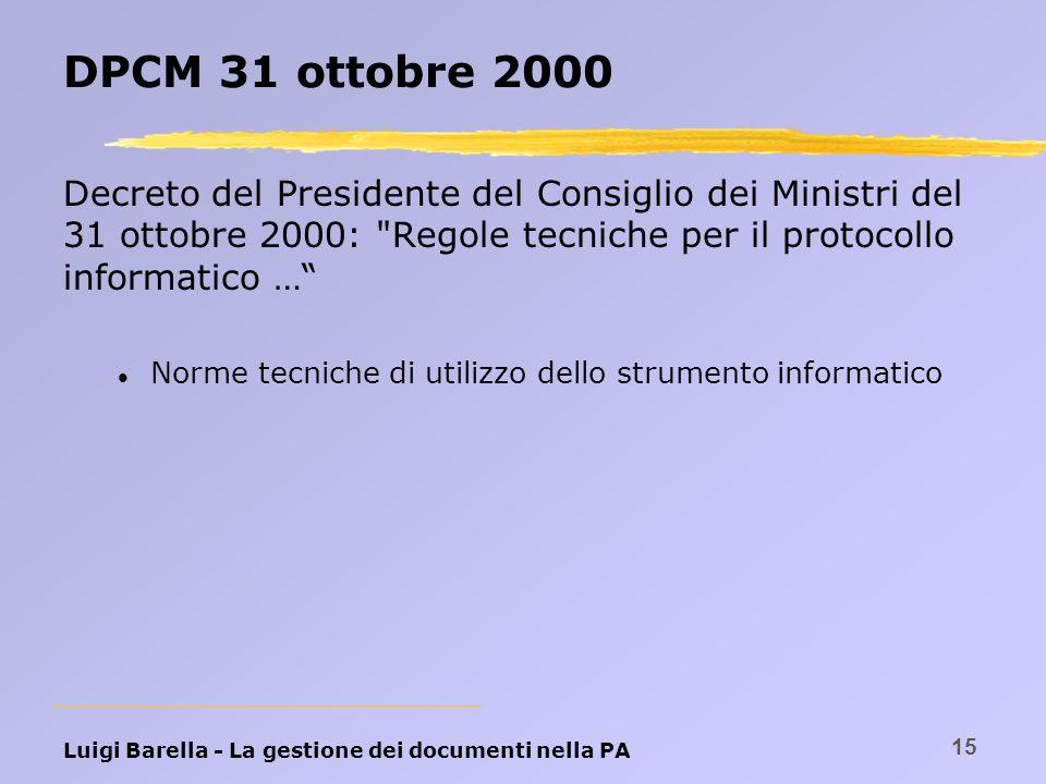 Luigi Barella - La gestione dei documenti nella PA 15 DPCM 31 ottobre 2000 Decreto del Presidente del Consiglio dei Ministri del 31 ottobre 2000: