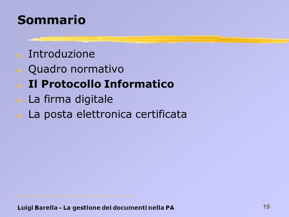 Luigi Barella - La gestione dei documenti nella PA 19 Sommario l Introduzione l Quadro normativo l Il Protocollo Informatico l La firma digitale l La