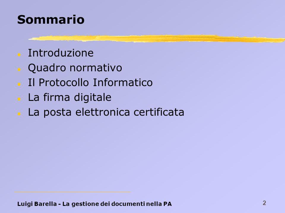 Luigi Barella - La gestione dei documenti nella PA 2 Sommario l Introduzione l Quadro normativo l Il Protocollo Informatico l La firma digitale l La p