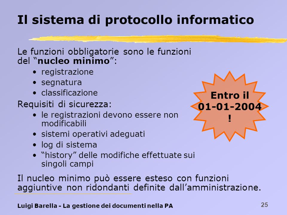 Luigi Barella - La gestione dei documenti nella PA 25 Il sistema di protocollo informatico Le funzioni obbligatorie sono le funzioni del nucleo minimo
