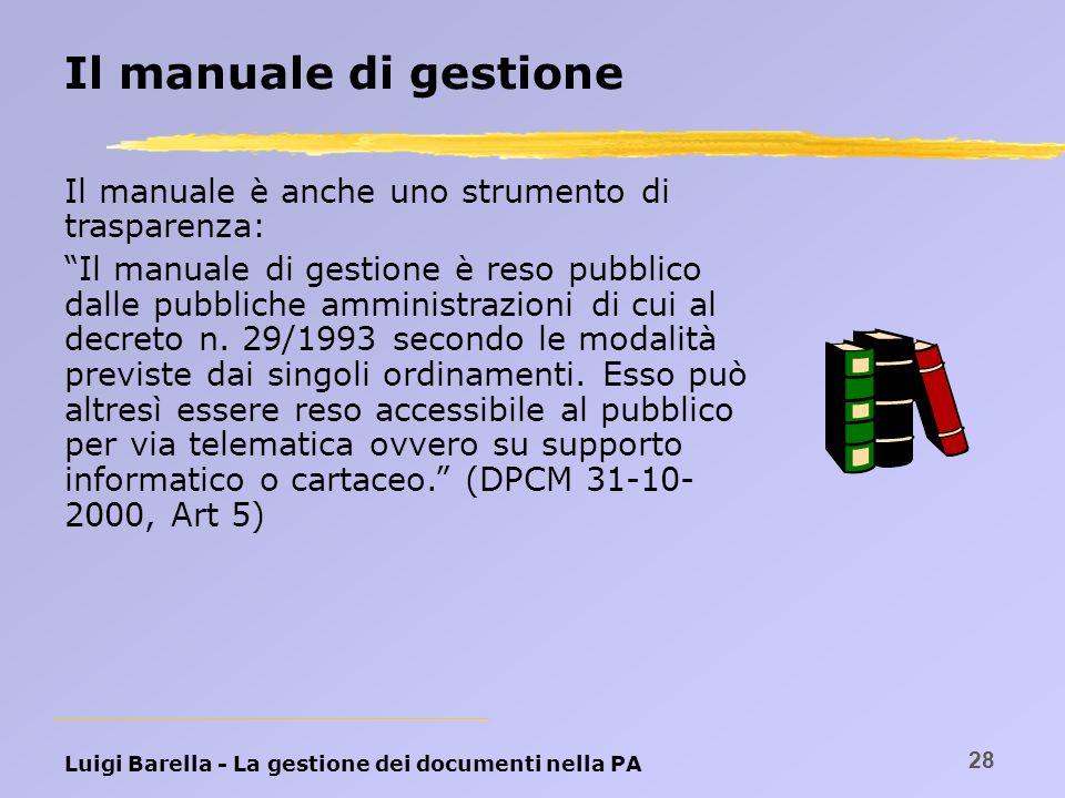 Luigi Barella - La gestione dei documenti nella PA 28 Il manuale di gestione Il manuale è anche uno strumento di trasparenza: Il manuale di gestione è