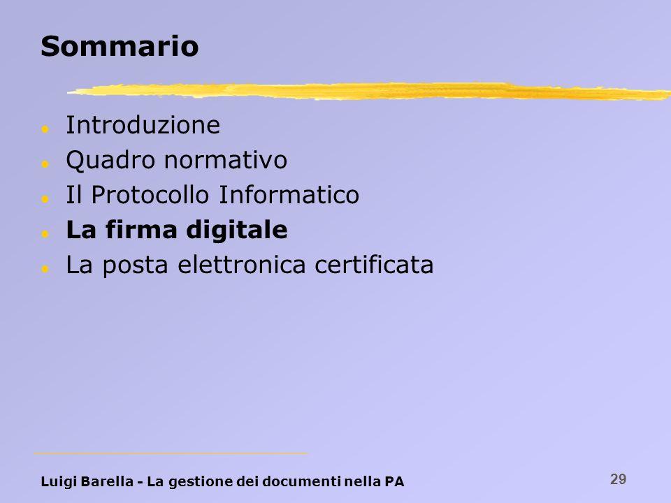 Luigi Barella - La gestione dei documenti nella PA 29 Sommario l Introduzione l Quadro normativo l Il Protocollo Informatico l La firma digitale l La