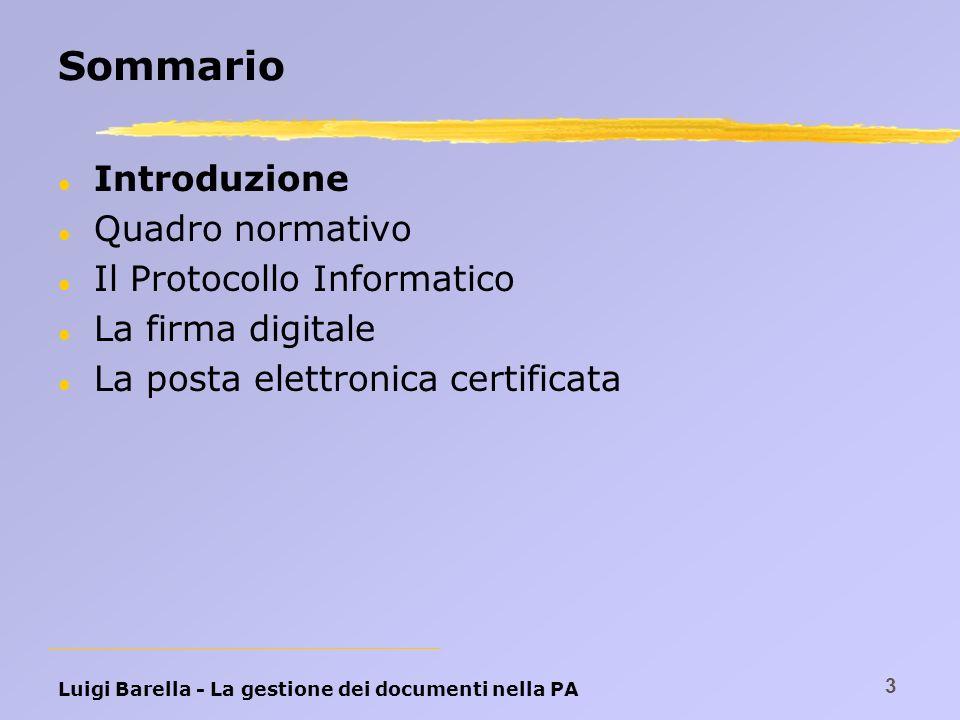 Luigi Barella - La gestione dei documenti nella PA 3 Sommario l Introduzione l Quadro normativo l Il Protocollo Informatico l La firma digitale l La p