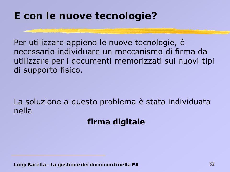 Luigi Barella - La gestione dei documenti nella PA 32 E con le nuove tecnologie? Per utilizzare appieno le nuove tecnologie, è necessario individuare