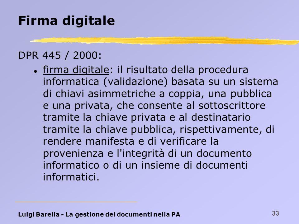 Luigi Barella - La gestione dei documenti nella PA 33 Firma digitale DPR 445 / 2000: l firma digitale: il risultato della procedura informatica (valid