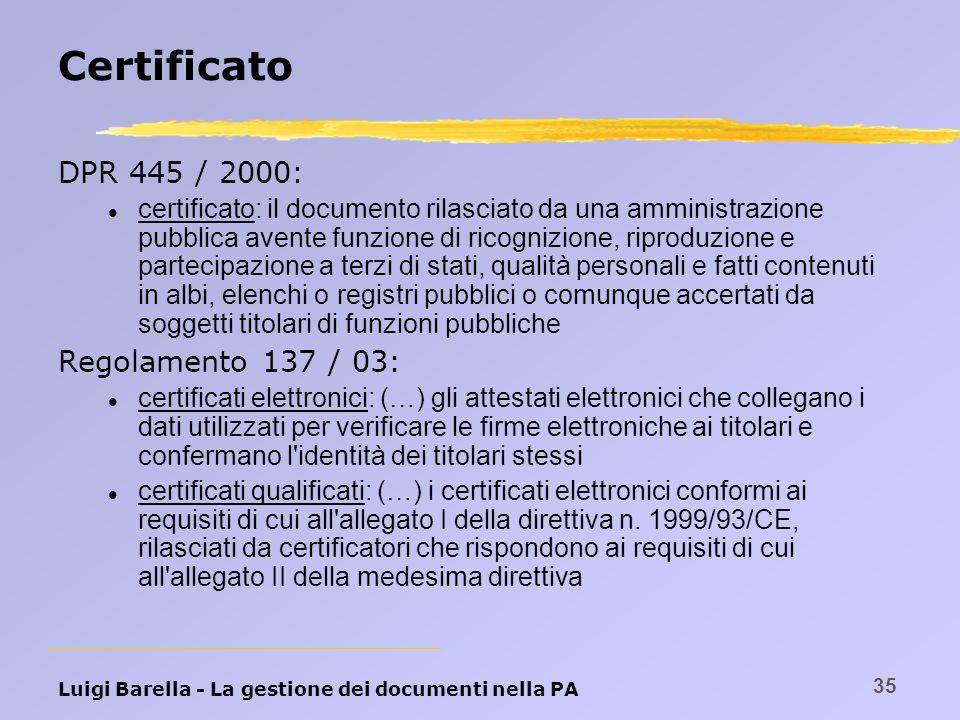 Luigi Barella - La gestione dei documenti nella PA 35 Certificato DPR 445 / 2000: l certificato: il documento rilasciato da una amministrazione pubbli