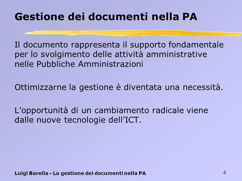 Luigi Barella - La gestione dei documenti nella PA 4 Gestione dei documenti nella PA Il documento rappresenta il supporto fondamentale per lo svolgime
