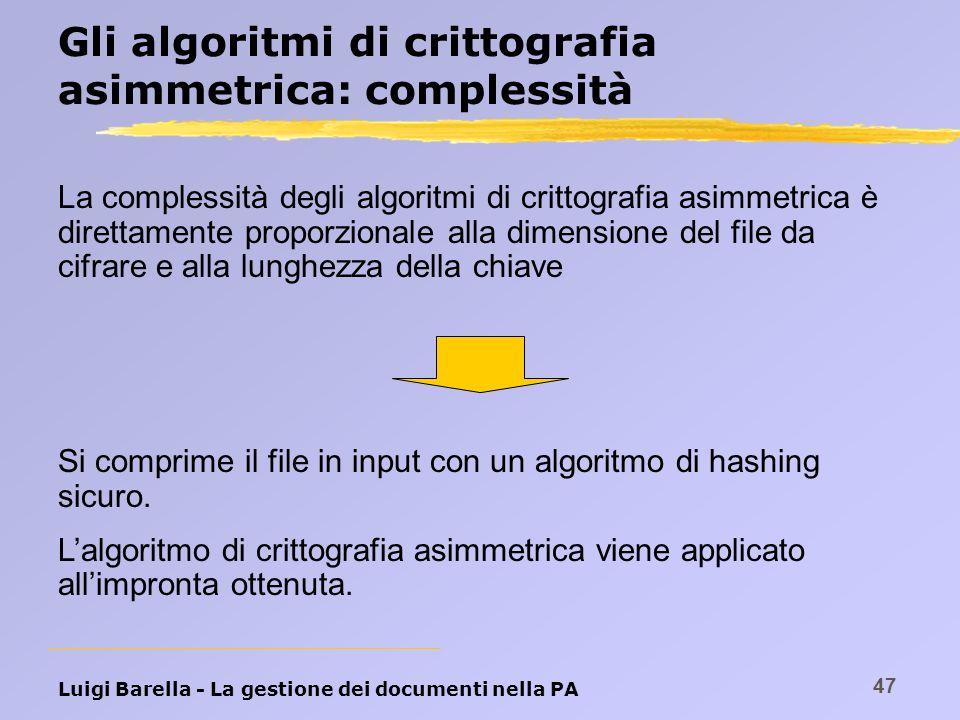 Luigi Barella - La gestione dei documenti nella PA 47 Gli algoritmi di crittografia asimmetrica: complessità La complessità degli algoritmi di crittog