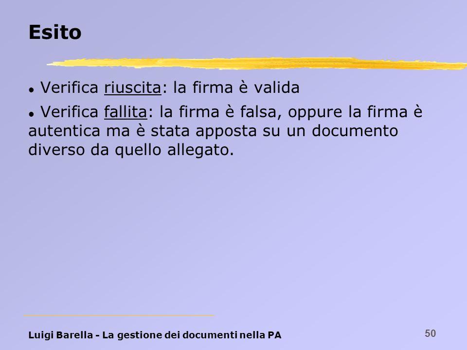 Luigi Barella - La gestione dei documenti nella PA 50 Esito l Verifica riuscita: la firma è valida l Verifica fallita: la firma è falsa, oppure la fir