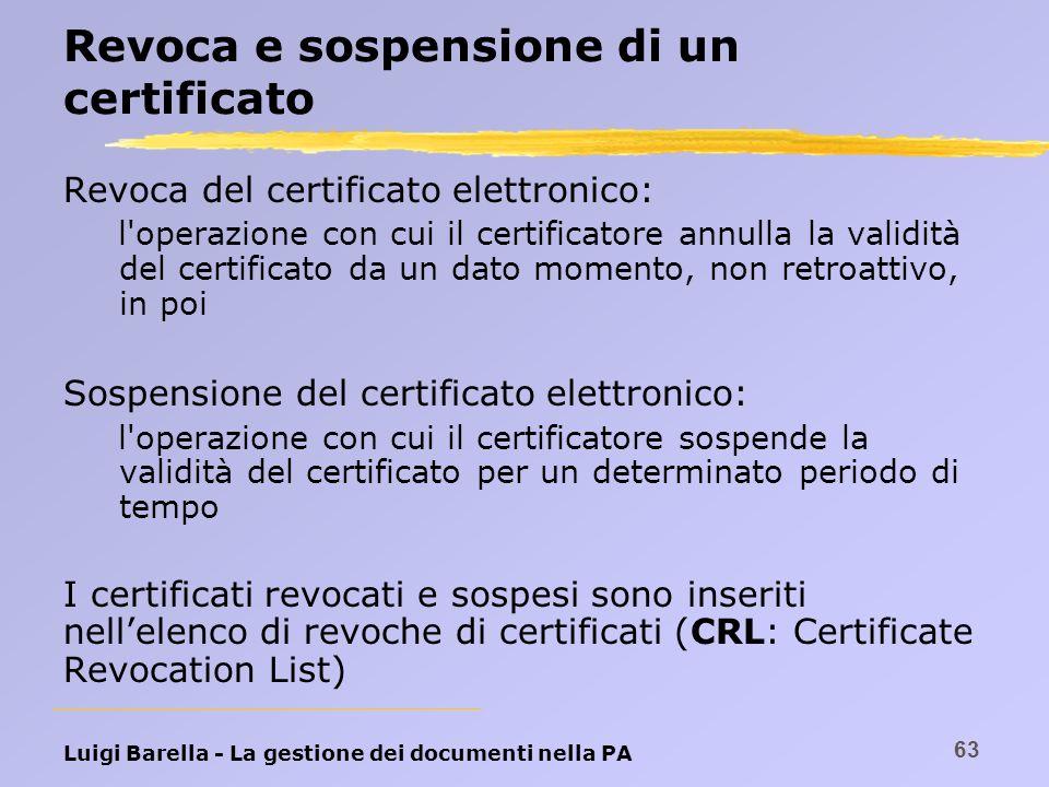 Luigi Barella - La gestione dei documenti nella PA 63 Revoca e sospensione di un certificato Revoca del certificato elettronico: l'operazione con cui