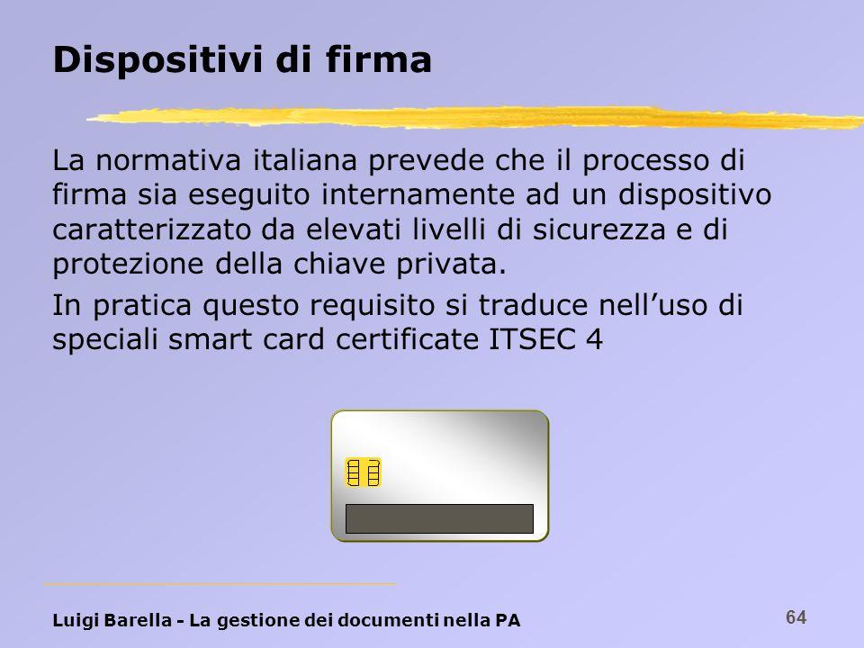 Luigi Barella - La gestione dei documenti nella PA 64 Dispositivi di firma La normativa italiana prevede che il processo di firma sia eseguito interna