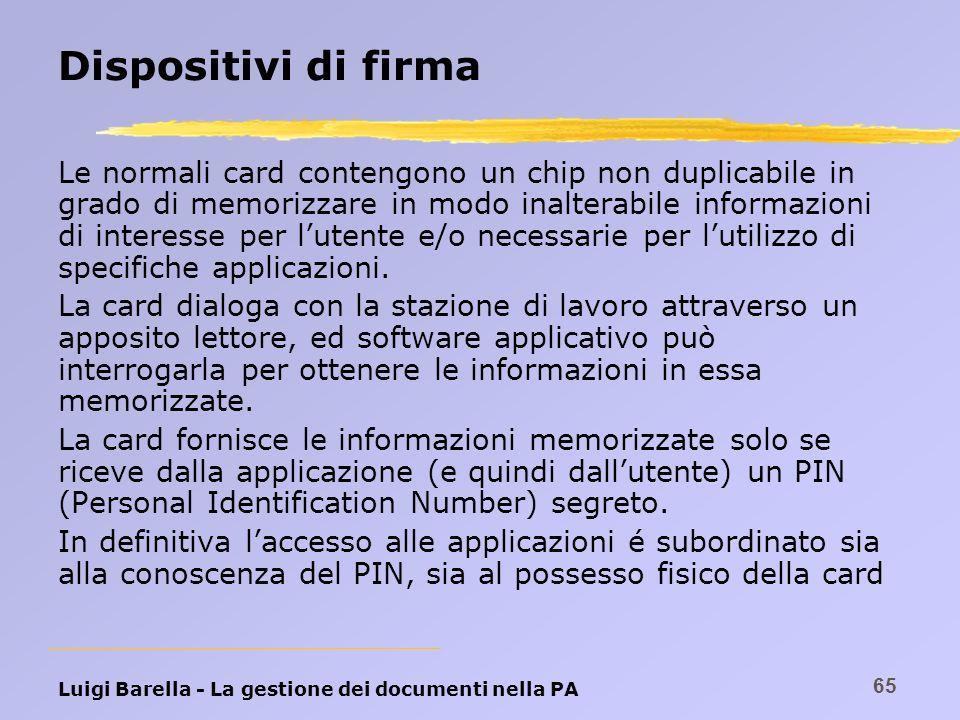 Luigi Barella - La gestione dei documenti nella PA 65 Dispositivi di firma Le normali card contengono un chip non duplicabile in grado di memorizzare