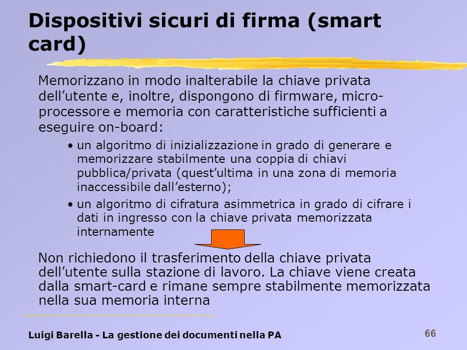 Luigi Barella - La gestione dei documenti nella PA 66 Dispositivi sicuri di firma (smart card) Memorizzano in modo inalterabile la chiave privata dell
