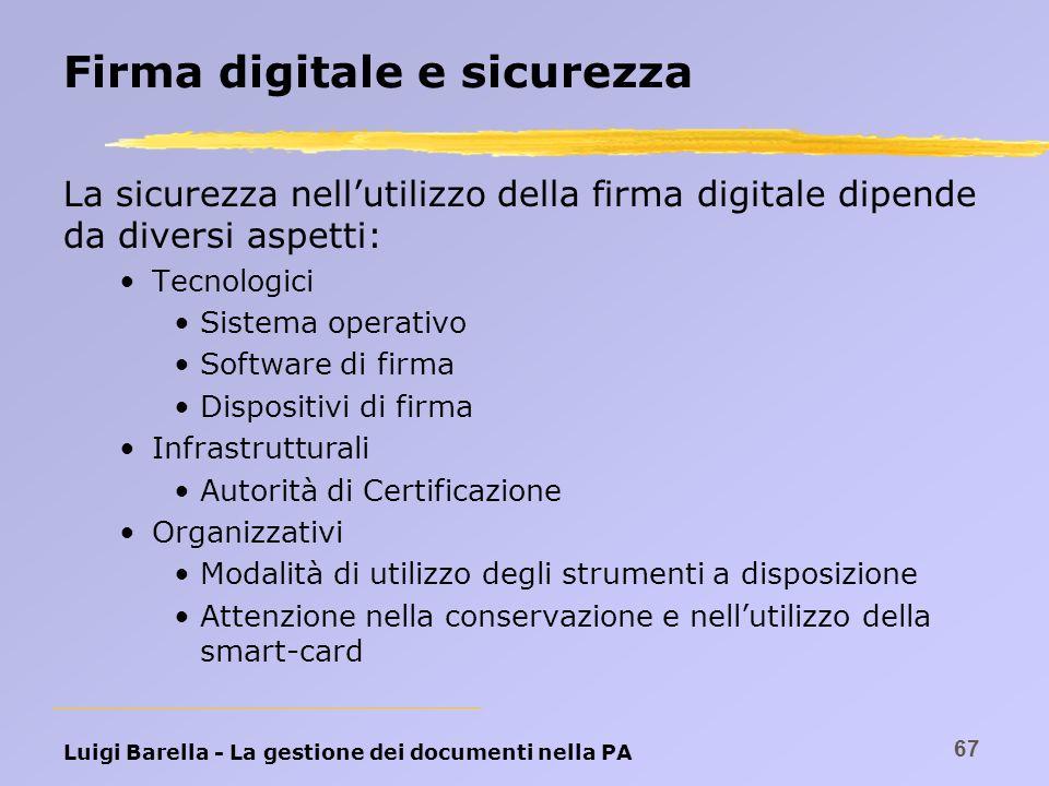 Luigi Barella - La gestione dei documenti nella PA 67 Firma digitale e sicurezza La sicurezza nellutilizzo della firma digitale dipende da diversi asp