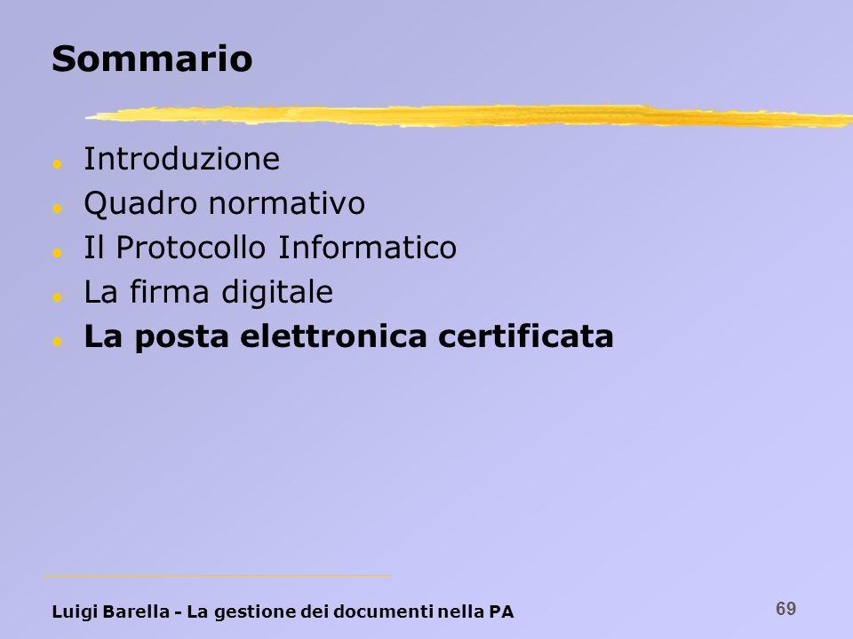 Luigi Barella - La gestione dei documenti nella PA 69 Sommario l Introduzione l Quadro normativo l Il Protocollo Informatico l La firma digitale l La
