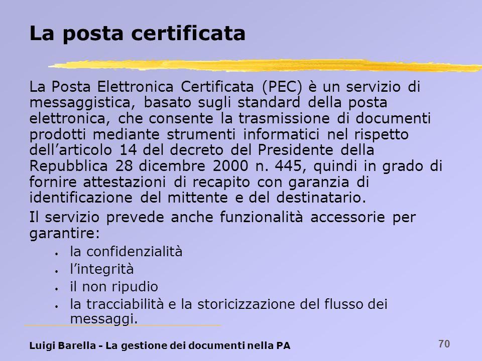 Luigi Barella - La gestione dei documenti nella PA 70 La posta certificata La Posta Elettronica Certificata (PEC) è un servizio di messaggistica, basa